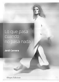 """""""Lo que pasa cuando no pasa nada"""": Las canciones poema de Jordi Cervera"""