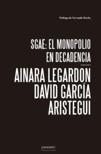 Cubierta de «SGAE: el monopolio en decadencia» (Consonni), de Ainara LeGardon y David G, Aristegui